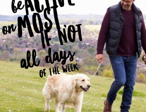 Be active on most, if not all days of the week